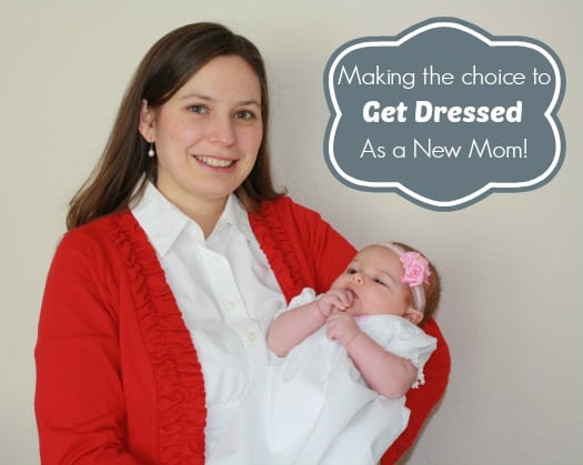 Making the choice to get dressed as a new mom!