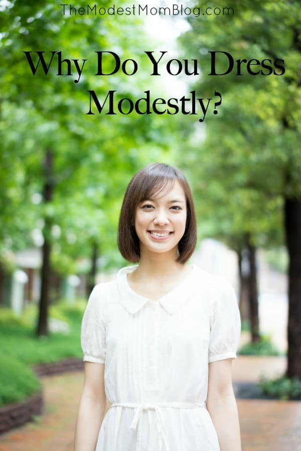 Why Do You Dress Modestly? Do you have a firm answer?