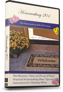 Just released! Homemaking 201 DVD for encouragement to the wife, mother and homemaker!