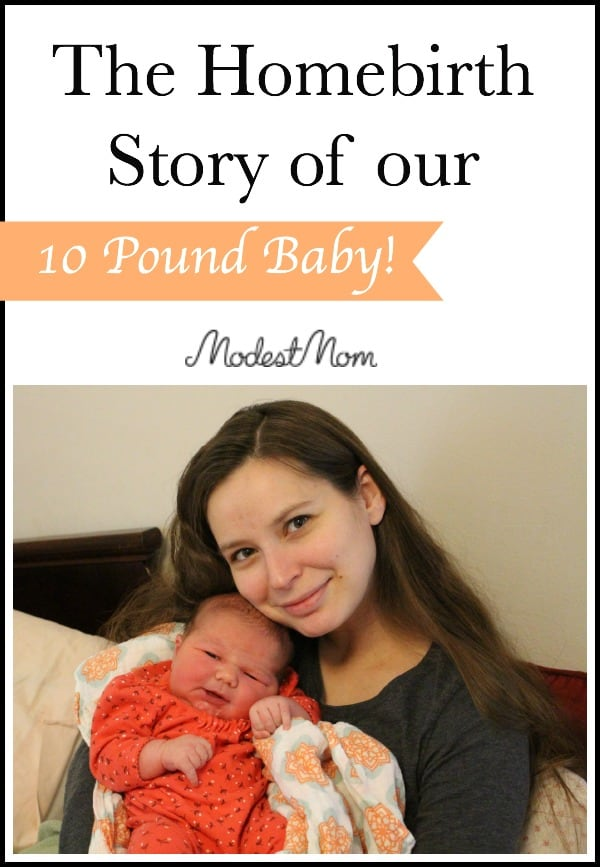 The Homebirth Story of our 10 pound baby girl!