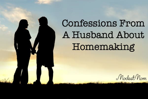 Confessions From A Husband About Homemaking