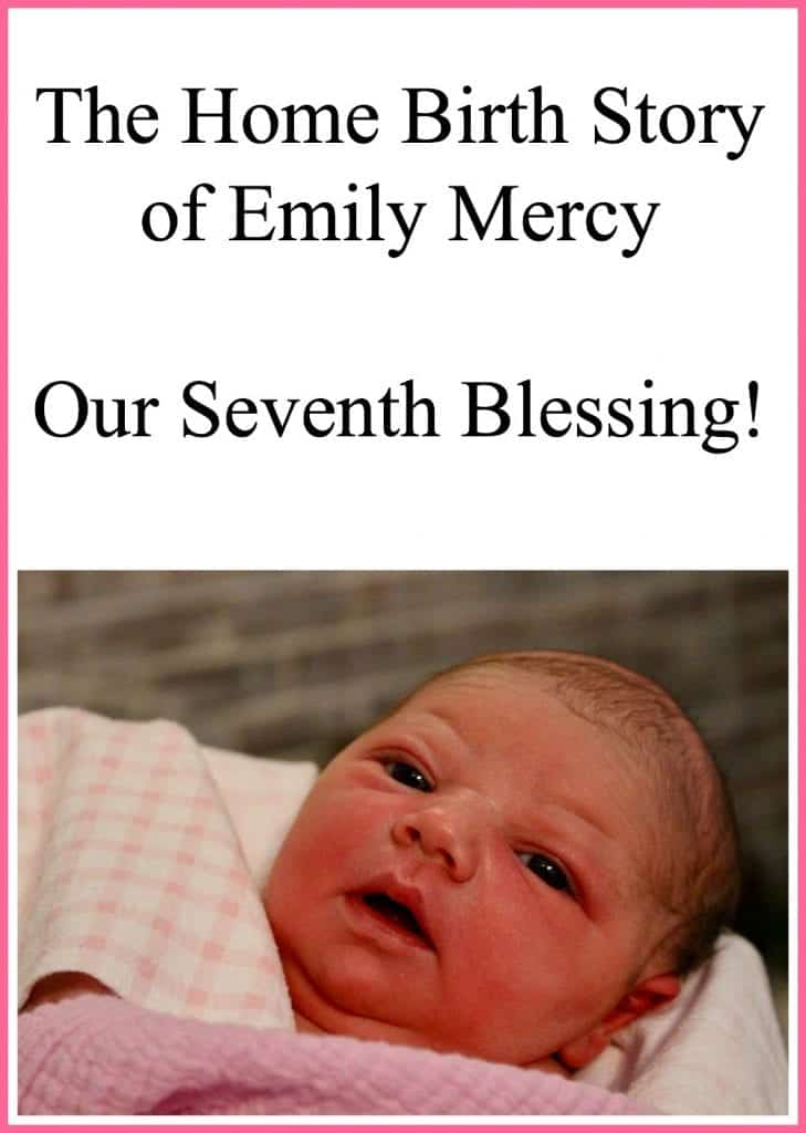 The Home Birth Story of Emily Mercy - Our Seventh Blessing!